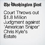 Court Throws out $1.8 Million Judgment against 'American Sniper' Chris Kyle's Estate | Dan Lamothe