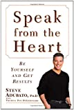 img - for Speak from the Heart: Be Yourself and Get Results book / textbook / text book