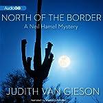 North of the Border: A Neil Hamel Mystery | Judith Van Gieson