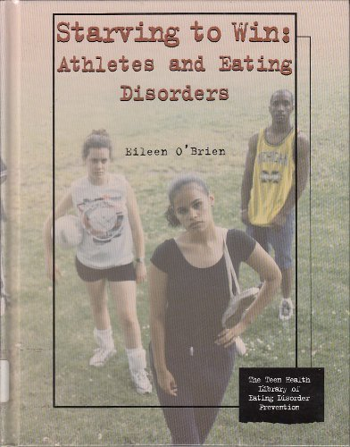 Starving To Win: Athletes And Eating Disorders (Teen Health Library Of Eating Disorder Prevention)