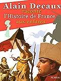 Alain Decaux raconte l'Histoire: de France aux enfants