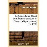 Le Congo belge illustré ou L'État indépendant du Congo (Afrique centrale) sous la souveraineté: de S. M. Léopold...