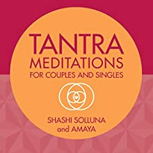 Tantra Meditations for Couples and Singles Discours Auteur(s) : Shashi Solluna Narrateur(s) : Shashi Solluna