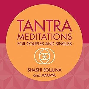 Tantra Meditations for Couples and Singles Rede von Shashi Solluna Gesprochen von: Shashi Solluna