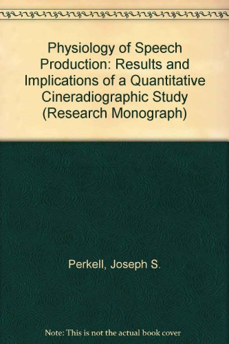 Physiology of Speech Production: Results and Implications of a Quantitative Cineradiographic Study (Research Monograph)