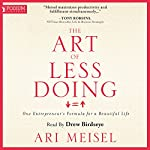 The Art of Less Doing: One Entrepreneur's Formula for a Beautiful Life | Ari Meisel