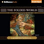 The Folded World: A Dirge for Prester John Volume Two (       UNABRIDGED) by Catherynne M. Valente Narrated by Ralph Lister