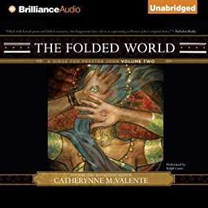 The Folded World: A Dirge for Prester John Volume Two | [Catherynne M. Valente]