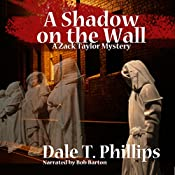A Shadow on the Wall: The Zack Taylor Mysteries, Book 3 | Dale T. Phillips