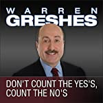 Don't Count the Yes's, Count the No's | Warren Greshes