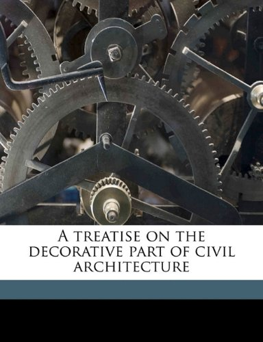 A treatise on the decorative part of civil architecture