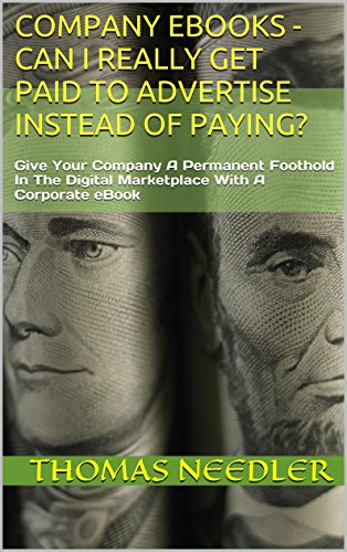 Company eBooks - Can I Really Get Paid To Advertise Instead Of Paying?: Give Your Company A Permanent Foothold In The Digital Marketplace With A Corporate ... Corporate eBooks - Grow Your Company 1) PDF