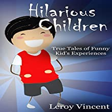 Hilarious Children: True Tales of Funny Kid's Experiences Audiobook by Leroy Vincent Narrated by Susan Scher