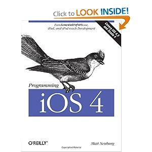 Programming iOS 4: Fundamentals of iPhone, iPad, and iPod Touch Development Matt Neuburg