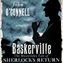 Baskerville: The Mysterious Tale of Sherlock's Return (       UNABRIDGED) by John O'Connell Narrated by John Banks