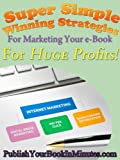 img - for Super Simple Winning Strategies For Marketing Your e-Book For Huge Profits book / textbook / text book