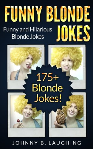 Johnny B. Laughing - 175+ Funny Blonde Jokes! (Hilarious Blonde Joke Book): Funny Blonde Jokes - FREE Joke Book Download Included! (Funny and Hilarious Joke Books)
