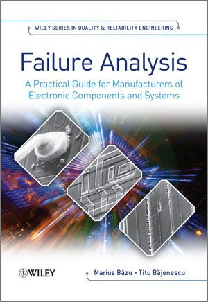 Failure Analysis: A Practical Guide for Manufacturers of Electronic Components and Systems PDF