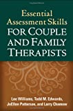 Essential Assessment Skills for Couple and Family Therapists (Guilford Family Therapy)