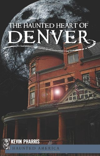 The Haunted Heart of Denver (CO)