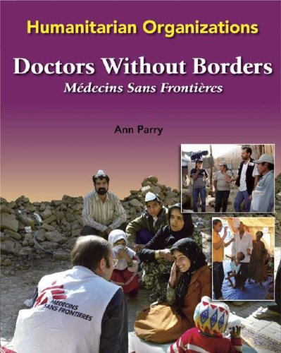Doctors Without Borders: Medecins Sans Frontieres (Humanitarian Organizations)