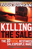 Killing the Sale: The 10 Fatal Mistakes Salespeople Make & How To Avoid Them (0785263225) by Duncan, Todd