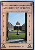 A Celebration of Death: An Introduction to Some of the Buildings, Monuments, and Settings of Funerary Architecture in the Western European Tradition (0713473363) by Curl, James Stevens