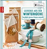 Leckeres aus der Winterküche: Herzhafte Genüsse kreativ verpackt (Kreative Manufaktur)