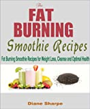 The Fat Burning Smoothie Recipes: Over 50 Fat Burning Smoothie Recipes for Weight Loss, Cleanse and Optimal Health - Gluten Free, Paleo, Vegan, Dairy Free, Low Calorie, Weight Loss, Low Carb