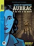 Lucie et Raymond Aubrac - A la vie �...
