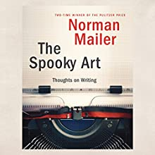 The Spooky Art: Thoughts on Writing | Livre audio Auteur(s) : Norman Mailer Narrateur(s) : Arthur Morey