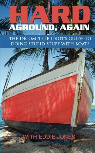 Hard Aground, Again: The Incomplete Idiot's Guide to Doing Stupid Stuff With Boats (Boating Humor) (Volume 2) by Jones, Eddie (December 8, 2012) Paperback 3rd PDF