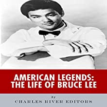 American Legends: The Life of Bruce Lee (       UNABRIDGED) by Charles River Editors Narrated by Cliff Truesdell