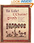 To Life! L'Chaim!: Prayers and Blessi...