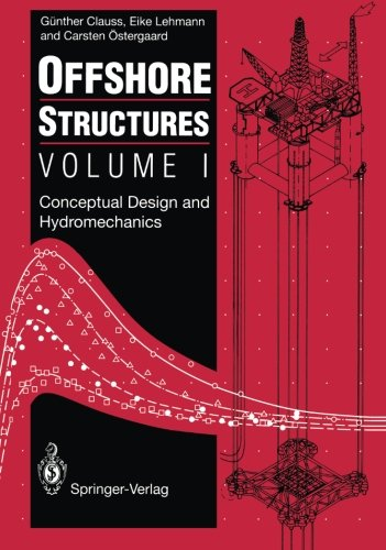 Offshore Structures: Volume I: Conceptual Design and Hydromechanics (Volume 1), by Günther Clauss, Eike Lehmann, Carsten Österga