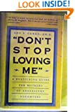 """""""Don't Stop Loving Me"""": A Reassuring Guide for Mothers of Adolescent Daughters"""