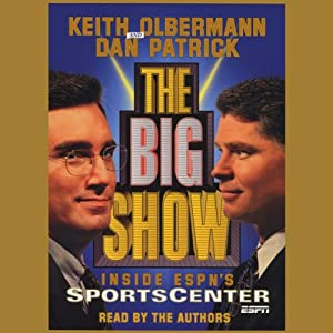 The Big Show: Inside ESPN's Sportscenter | [Keith Olbermann, Dan Patrick]