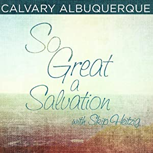 So Great a Salvation | [Skip Heitzig]