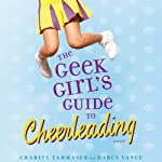 The Geek Girl's Guide to Cheerleading | Charity Tahmaseb,Darcy Vance