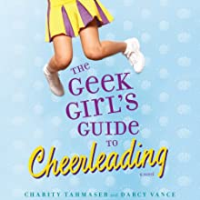 The Geek Girl's Guide to Cheerleading Audiobook by Charity Tahmaseb, Darcy Vance Narrated by Renee Chambliss