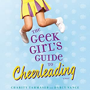 The Geek Girl's Guide to Cheerleading | [Charity Tahmaseb, Darcy Vance]