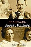 Heartland Serial Killers: Belle Gunness, Johann Hoch, and Murder for Profit in Gaslight Era Chicago