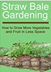 Straw Bale Gardening: How to Grow Mor...