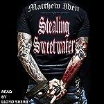 Stealing Sweetwater   Matthew Iden