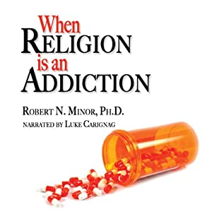 When Religion is an Addiction | [Robert N. Minor]