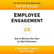 Employee Engagement 2.0: How to Motivate Your Team for High Performance    [Kevin Kruse]