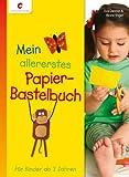 Mein allererstes Papier-Bastelbuch: Für Kinder ab 2 Jahren