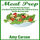 Meal Prep: 21 Perfect Meal Prep Recipes: A Fun Meal Prep Recipe Book That Is Meant to Serve as the New Meal Prep Guide Hörbuch von Amy Carson Gesprochen von: Kimberly Hughey