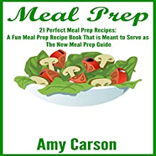 Meal Prep: 21 Perfect Meal Prep Recipes: A Fun Meal Prep Recipe Book That Is Meant to Serve as the New Meal Prep Guide Audiobook by Amy Carson Narrated by Kimberly Hughey