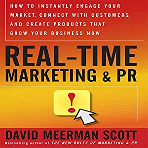 Real Time Marketing and PR: How to Earn Attention in Today's Hyper-Fast World | [David Meerman Scott]